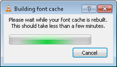 Building font cache dialog box of VLC Media Player